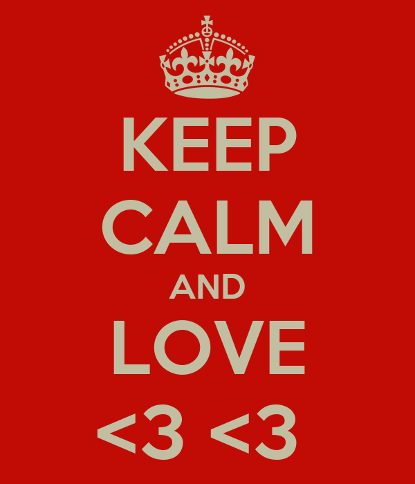 KEEP CALM AND LOVE <3 <3