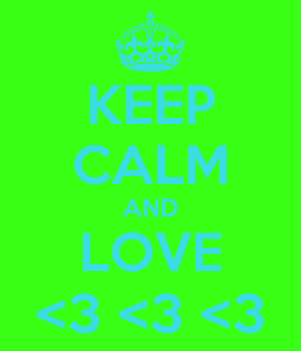 KEEP CALM AND LOVE <3 <3 <3