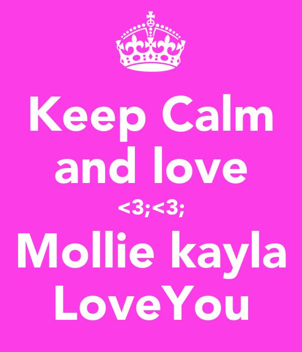 Keep Calm and love <3;<3; Mollie kayla LoveYou