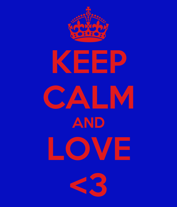 KEEP CALM AND LOVE <3