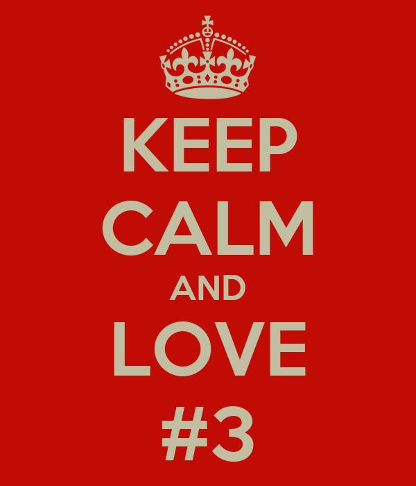 KEEP CALM AND LOVE #3