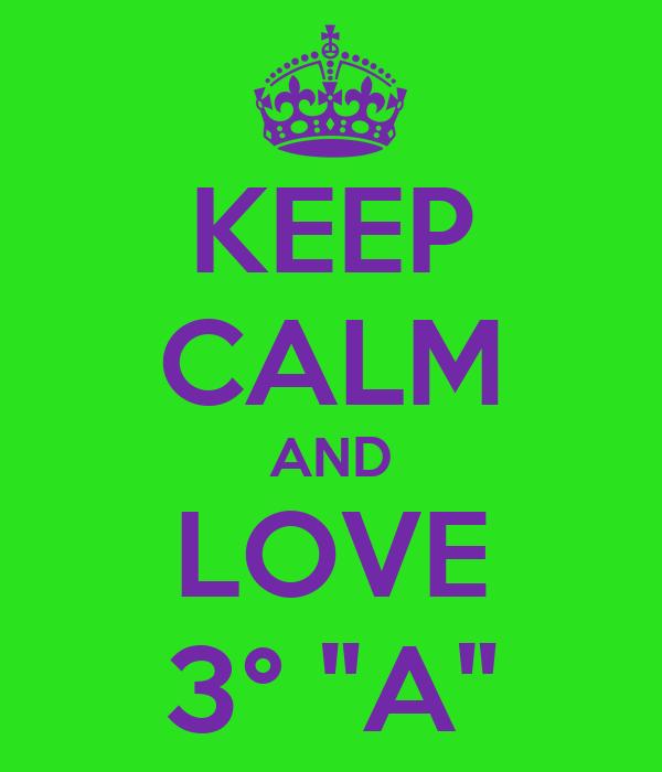 """KEEP CALM AND LOVE 3° """"A"""""""