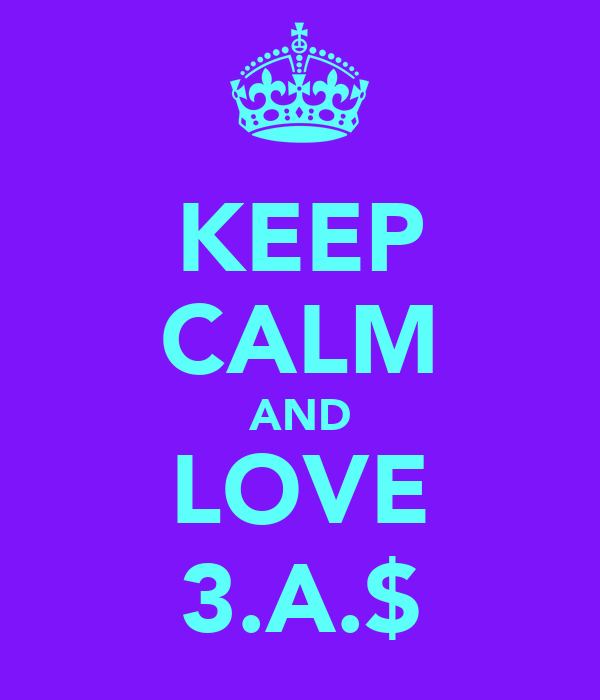 KEEP CALM AND LOVE 3.A.$