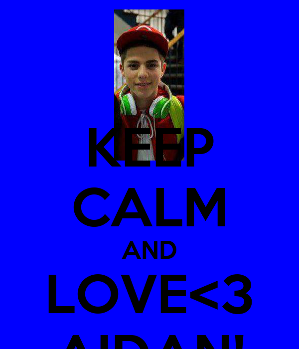 KEEP CALM AND LOVE<3 AIDAN!