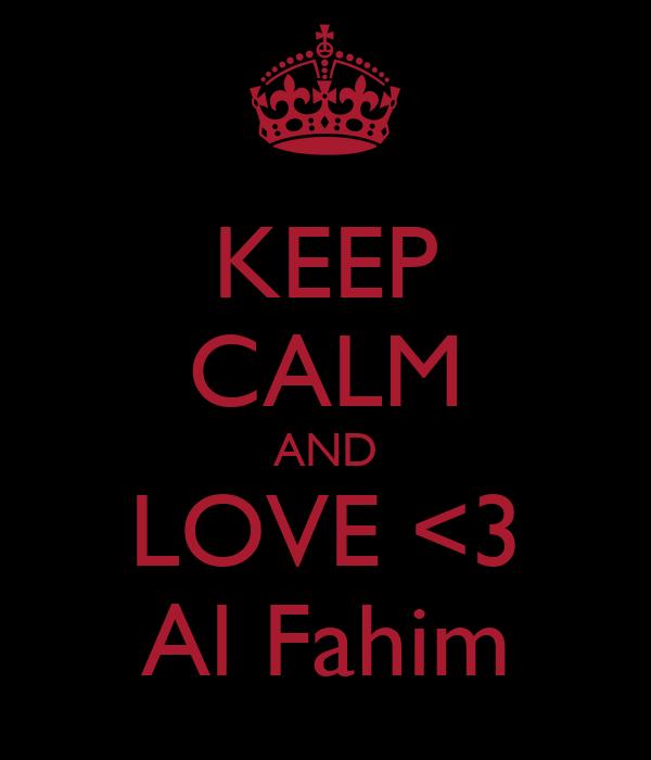 KEEP CALM AND LOVE <3 Al Fahim