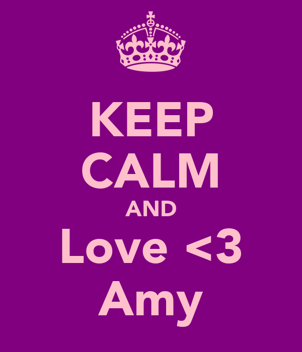 KEEP CALM AND Love <3 Amy