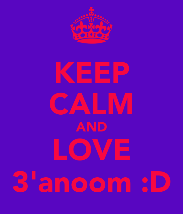 KEEP CALM AND LOVE 3'anoom :D