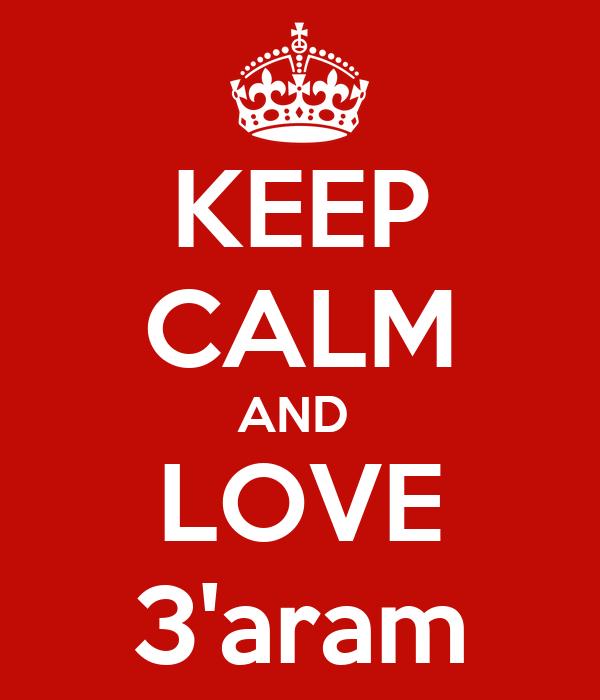 KEEP CALM AND  LOVE 3'aram