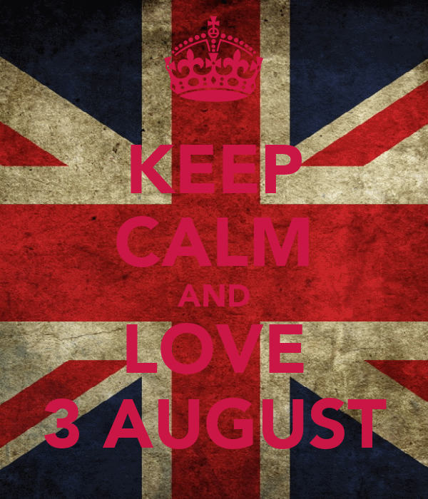 KEEP CALM AND LOVE 3 AUGUST