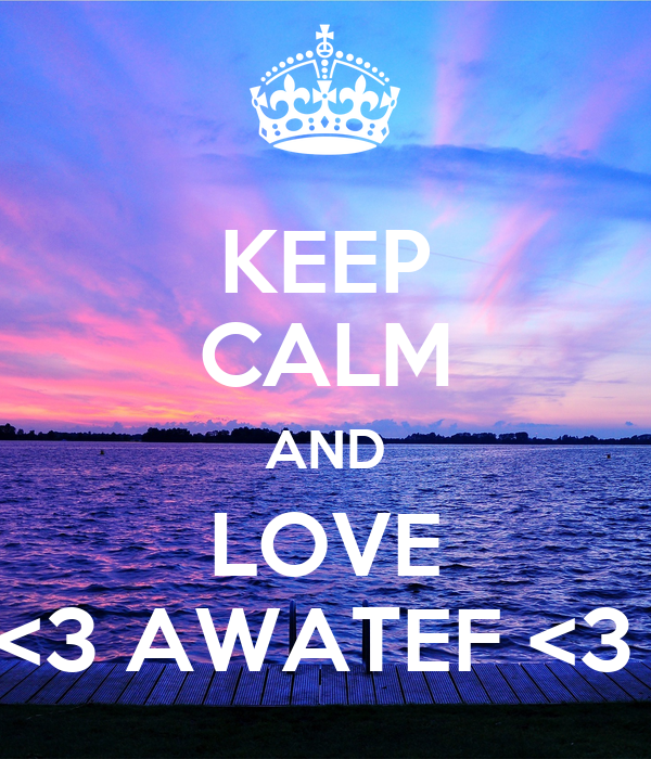 KEEP CALM AND LOVE <3 AWATEF <3