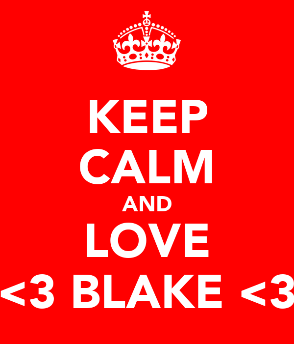 KEEP CALM AND LOVE <3 BLAKE <3