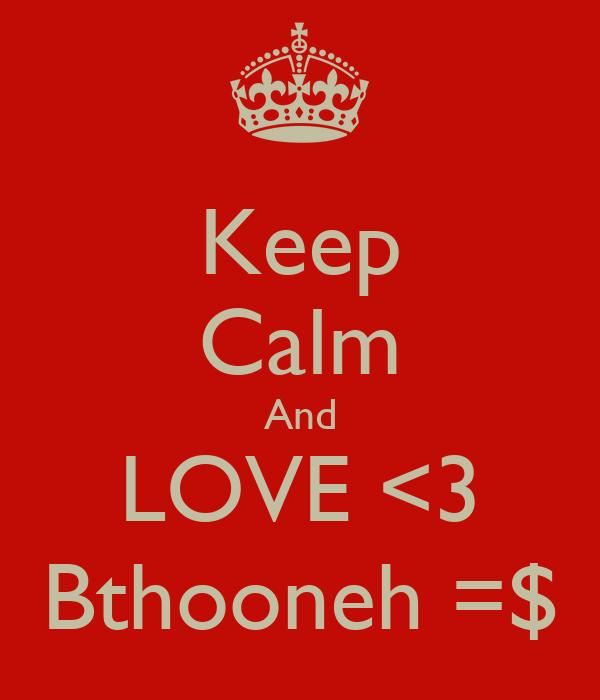 Keep Calm And LOVE <3 Bthooneh =$