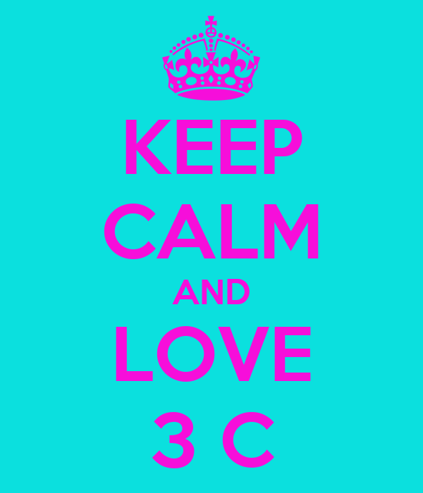 KEEP CALM AND LOVE 3 C