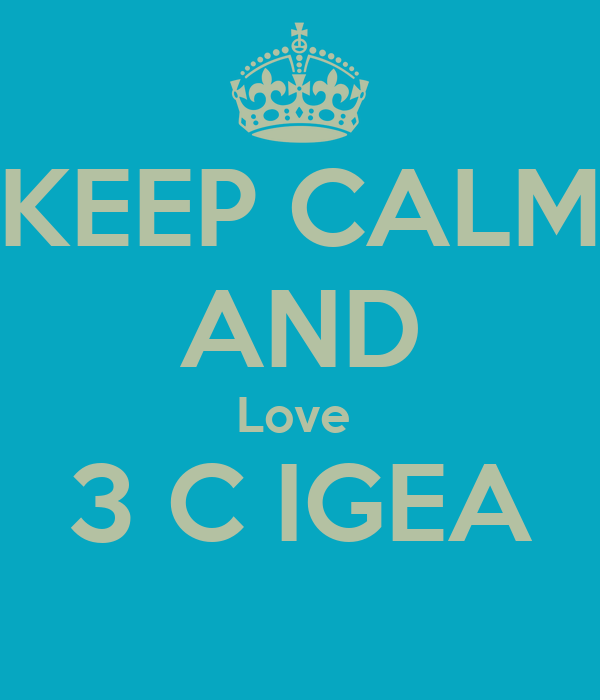 KEEP CALM AND Love  3 C IGEA