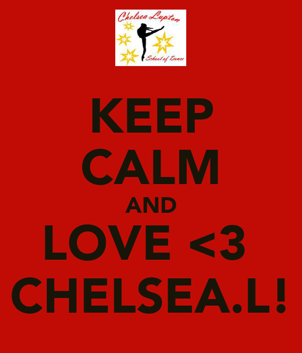 KEEP CALM AND LOVE <3  CHELSEA.L!