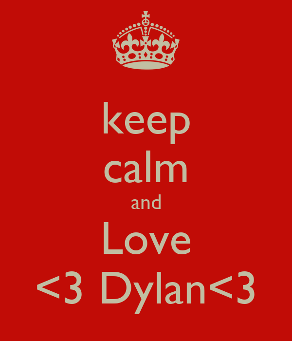 keep calm and Love <3 Dylan<3