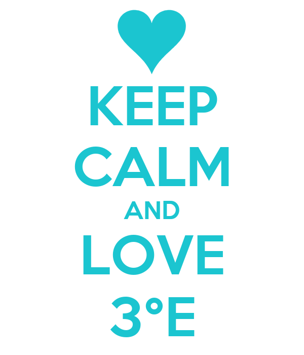 KEEP CALM AND LOVE  3°E