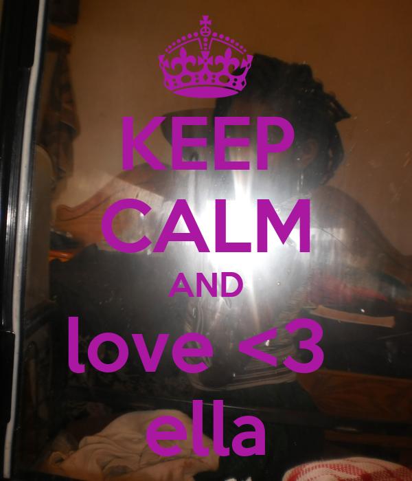 KEEP CALM AND love <3  ella