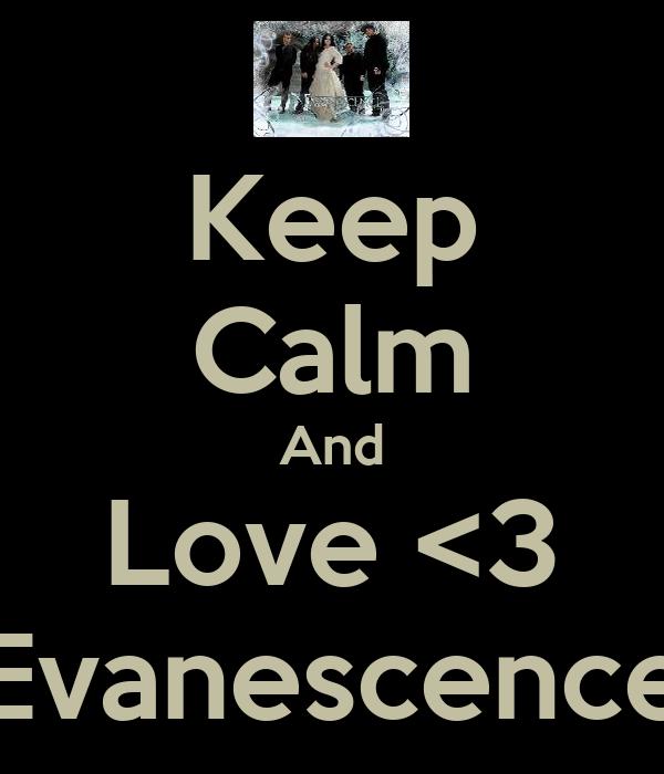 Keep Calm And Love <3 Evanescence