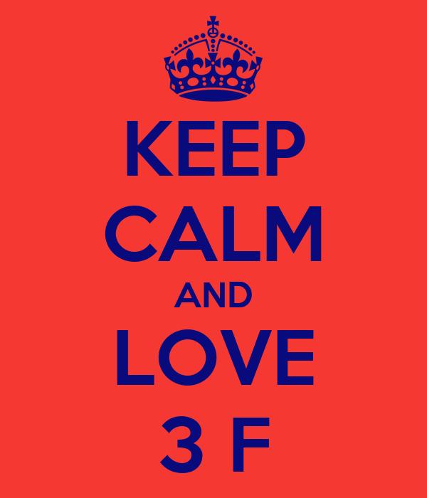 KEEP CALM AND LOVE 3 F