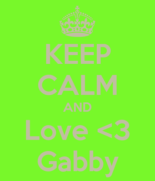 KEEP CALM AND Love <3 Gabby
