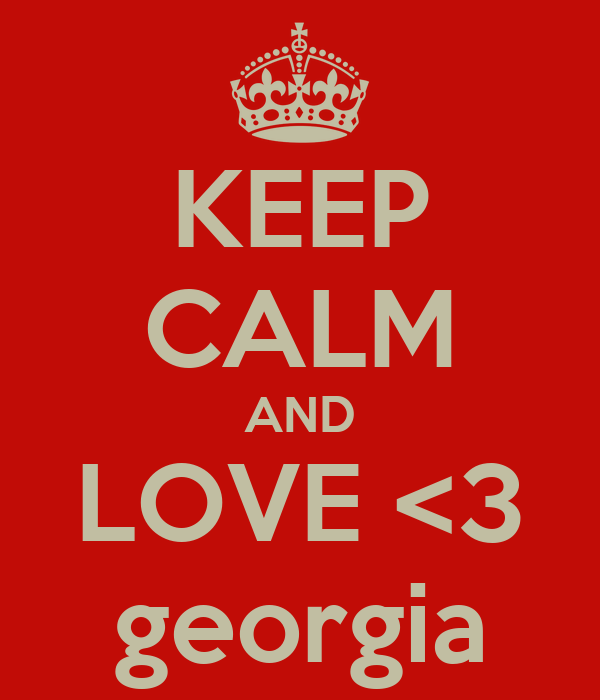 KEEP CALM AND LOVE <3 georgia