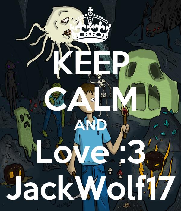 KEEP CALM AND Love :3 JackWolf17