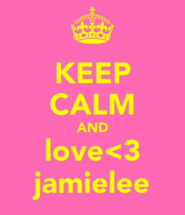 KEEP CALM AND love<3 jamielee