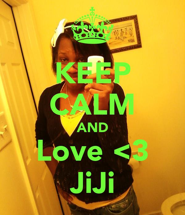 KEEP CALM AND Love <3 JiJi