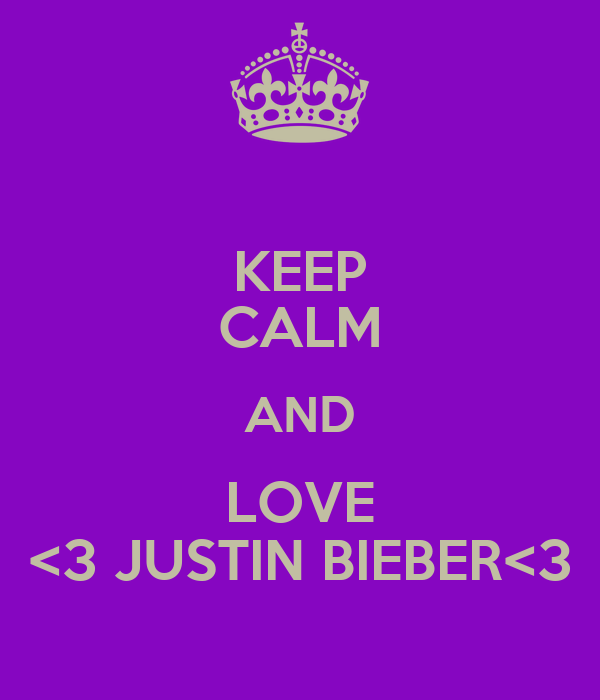KEEP CALM AND LOVE <3 JUSTIN BIEBER<3