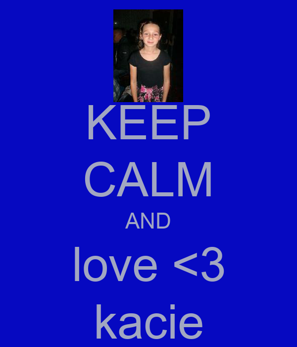 KEEP CALM AND love <3 kacie