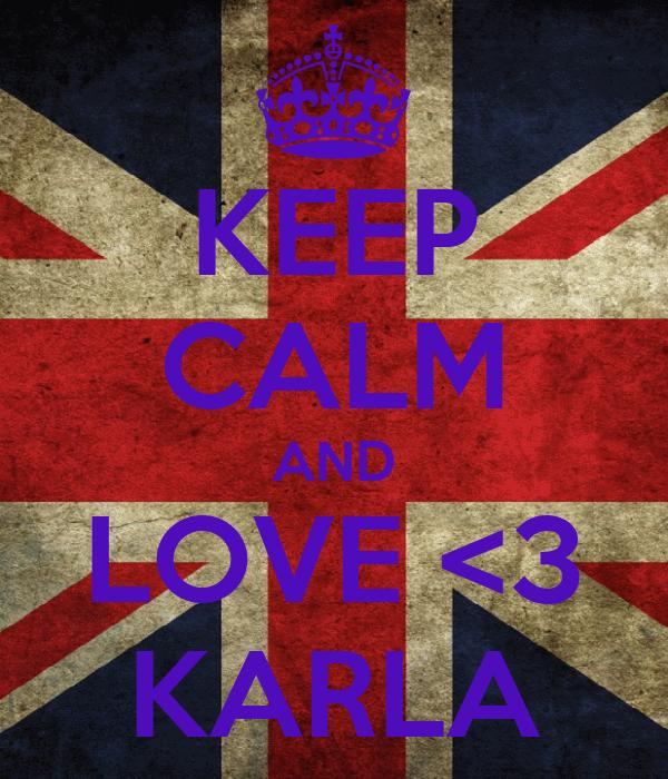 KEEP CALM AND LOVE <3 KARLA
