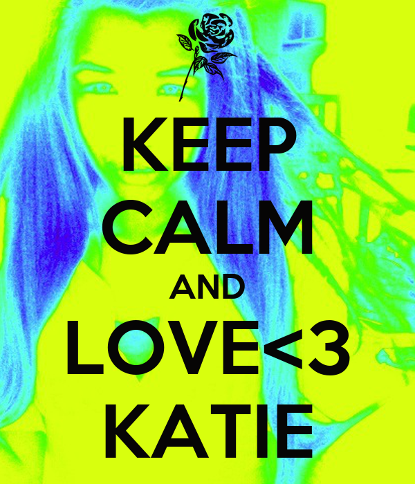 KEEP CALM AND LOVE<3 KATIE