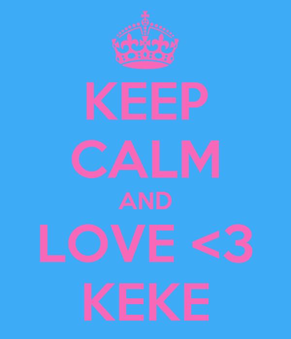 KEEP CALM AND LOVE <3 KEKE