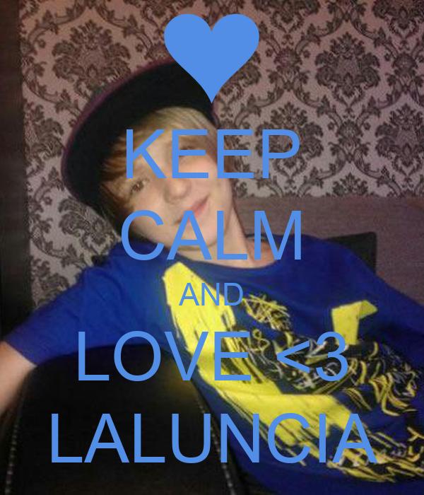 KEEP CALM AND LOVE <3 LALUNCIA