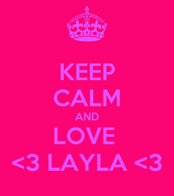 KEEP CALM AND LOVE  <3 LAYLA <3