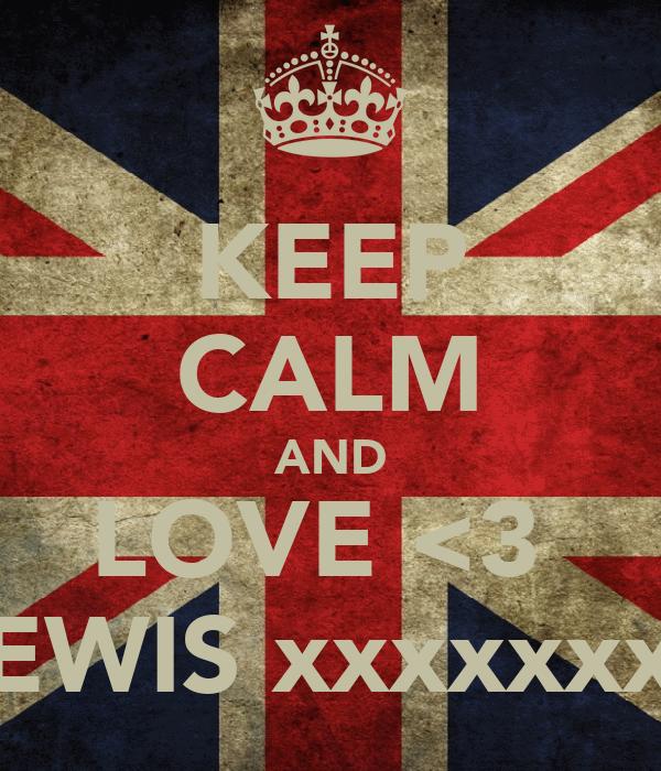 KEEP CALM AND LOVE <3  LEWIS xxxxxxxx