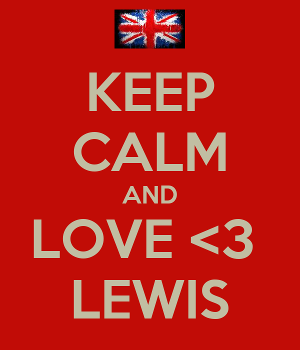 KEEP CALM AND LOVE <3  LEWIS