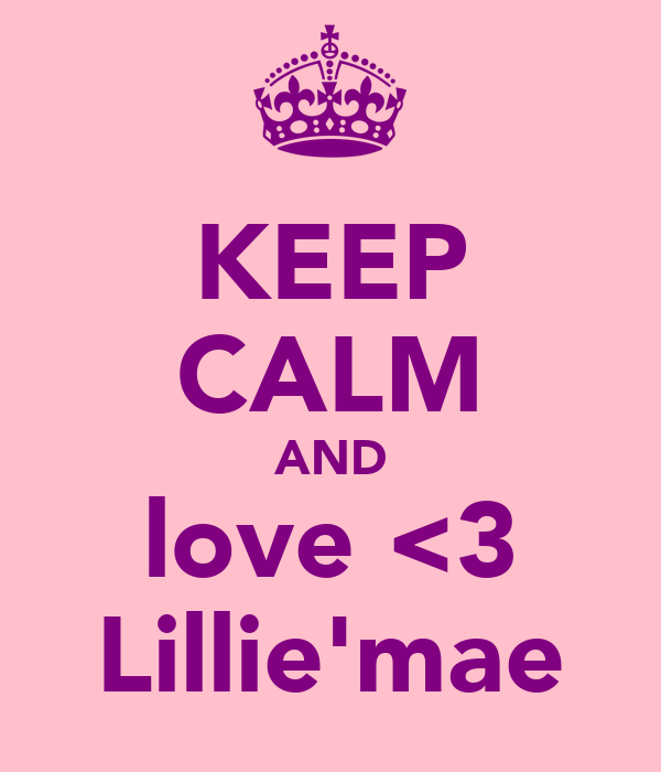 KEEP CALM AND love <3 Lillie'mae