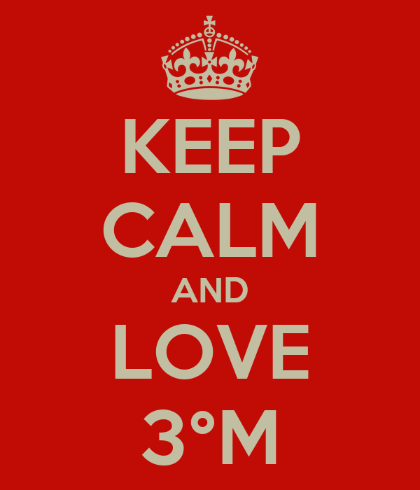 KEEP CALM AND LOVE 3°M