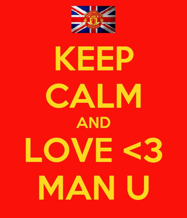KEEP CALM AND LOVE <3 MAN U