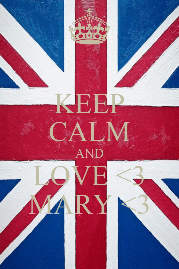 KEEP CALM AND LOVE <3 MARY <3