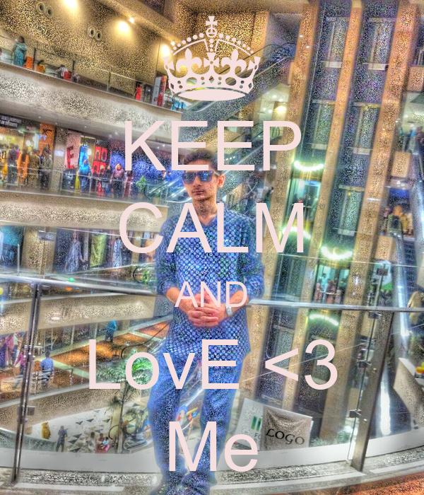 KEEP CALM AND LovE <3 Me