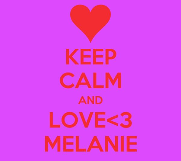 KEEP CALM AND LOVE<3 MELANIE