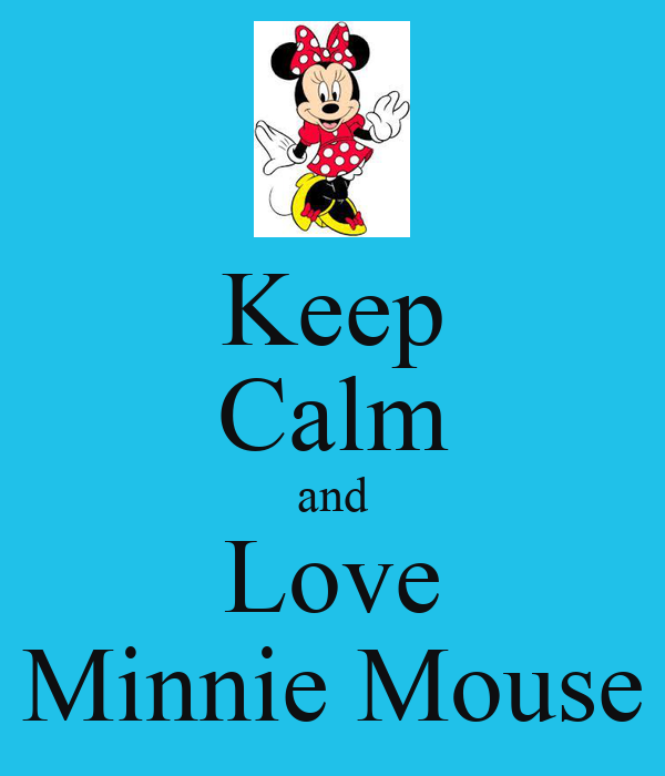 Keep Calm and Love <3 Minnie Mouse <3