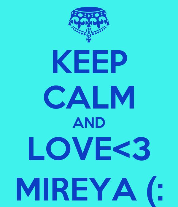 KEEP CALM AND LOVE<3 MIREYA (: