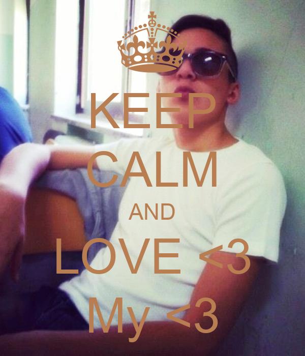 KEEP CALM AND LOVE <3 My <3