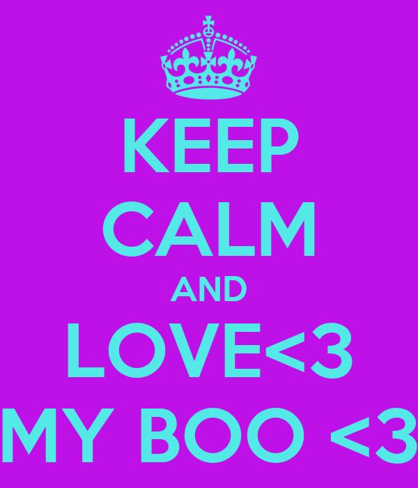 KEEP CALM AND LOVE<3 MY BOO <3