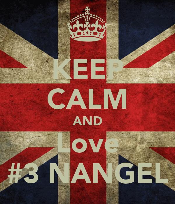 KEEP CALM AND Love #3 NANGEL