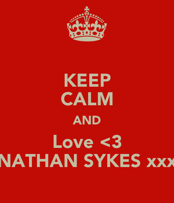 KEEP CALM AND Love <3 NATHAN SYKES xxx
